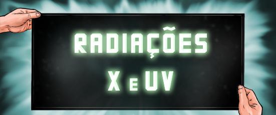 Radiações: Raio X e Ultravioleta